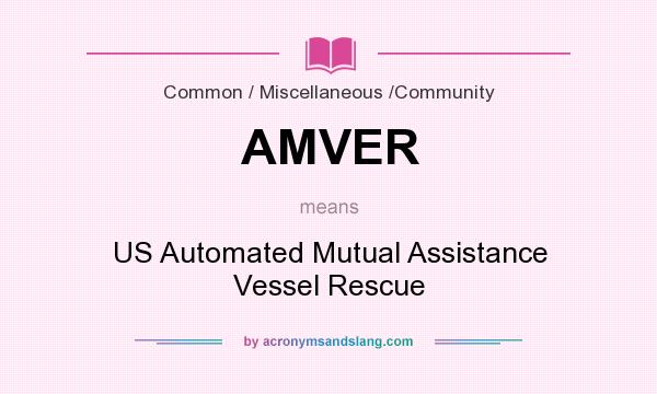 What does AMVER mean? It stands for US Automated Mutual Assistance Vessel Rescue
