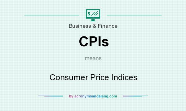 What does CPIs mean? It stands for Consumer Price Indices