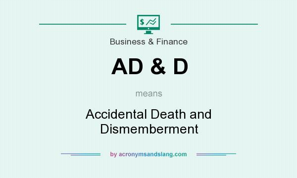 What does AD & D mean? It stands for Accidental Death and Dismemberment