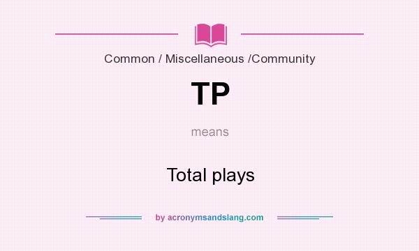 What does TP mean? It stands for Total plays