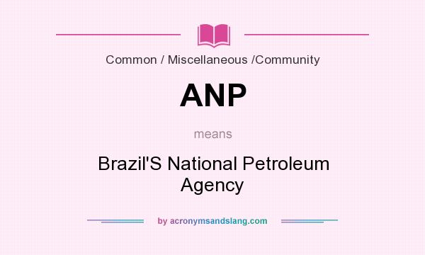 What does ANP mean? It stands for Brazil`S National Petroleum Agency