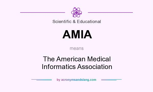 What does AMIA mean? It stands for The American Medical Informatics Association