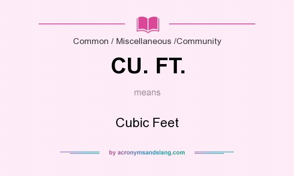 What does CU. FT. mean? It stands for Cubic Feet