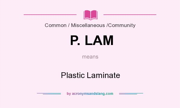 What does P. LAM mean? It stands for Plastic Laminate
