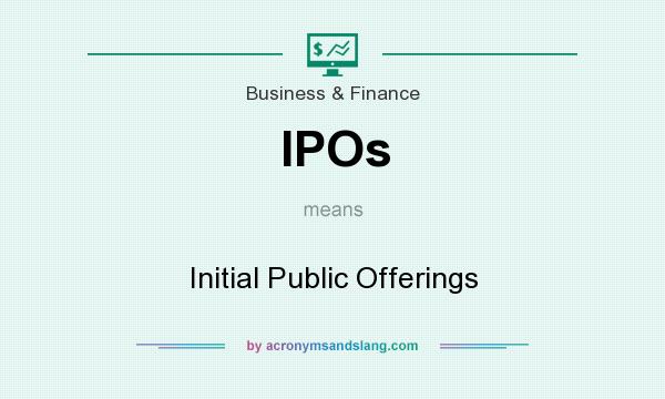 What does IPOs mean? It stands for Initial Public Offerings