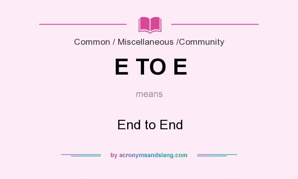 What does E TO E mean? It stands for End to End