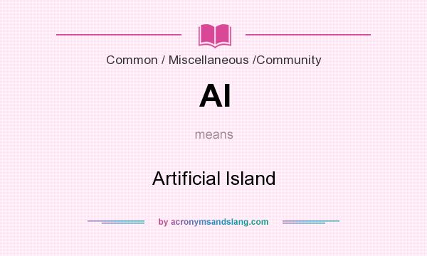What does AI mean? It stands for Artificial Island