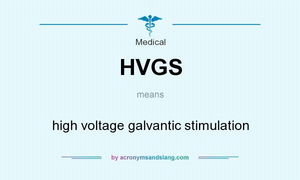 What does HVGS mean? It stands for high voltage galvantic stimulation
