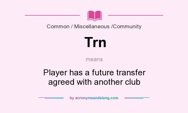 What does Trn mean? It stands for Player has a future transfer agreed with another club