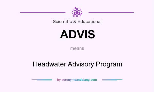 What does ADVIS mean? It stands for Headwater Advisory Program