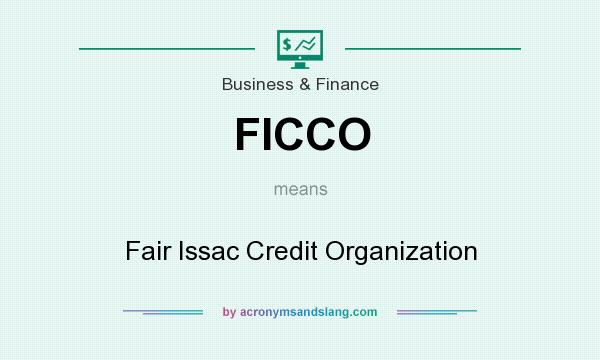 What does FICCO mean? It stands for Fair Issac Credit Organization