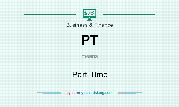 What does PT mean? It stands for Part-Time