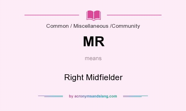 What does MR mean? It stands for Right Midfielder