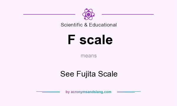 What does F scale mean? It stands for See Fujita Scale