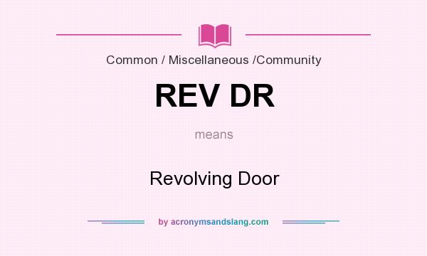 What does REV DR mean? It stands for Revolving Door