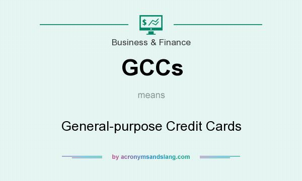 What does GCCs mean? It stands for General-purpose Credit Cards