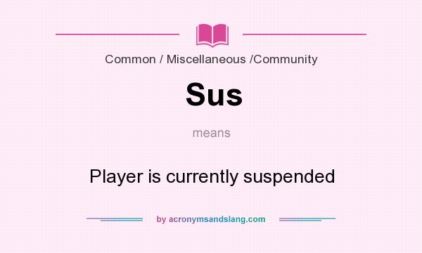 What does Sus mean? It stands for Player is currently suspended