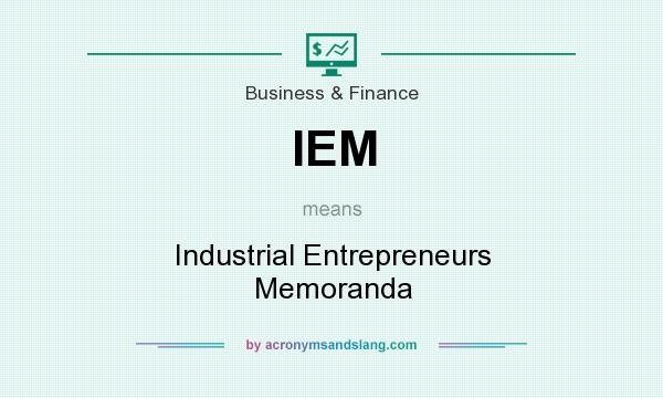 What does IEM mean? It stands for Industrial Entrepreneurs Memoranda