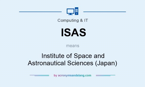 What does ISAS mean? It stands for Institute of Space and Astronautical Sciences (Japan)