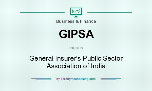 What does GIPSA mean? It stands for General Insurer`s Public Sector Association of India