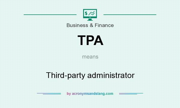 What does TPA mean? It stands for Third-party administrator