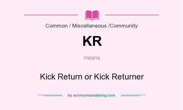 What does KR mean? It stands for Kick Return or Kick Returner
