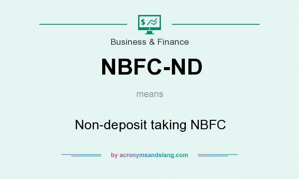 What does NBFC-ND mean? It stands for Non-deposit taking NBFC
