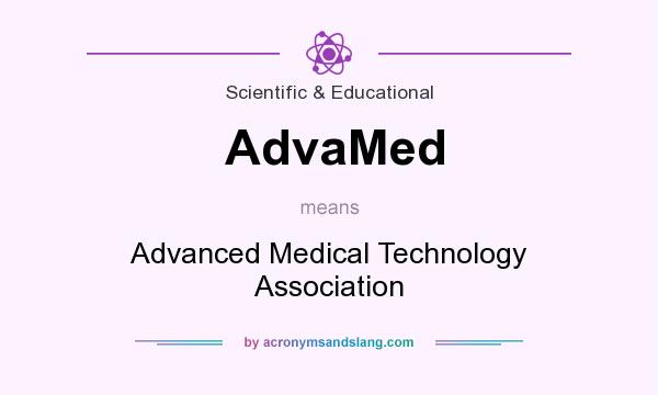 What does AdvaMed mean? It stands for Advanced Medical Technology Association