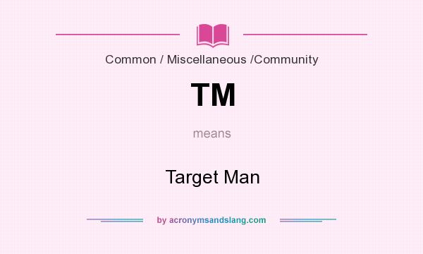 What does TM mean? It stands for Target Man
