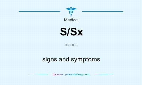 What does S/Sx mean? It stands for signs and symptoms