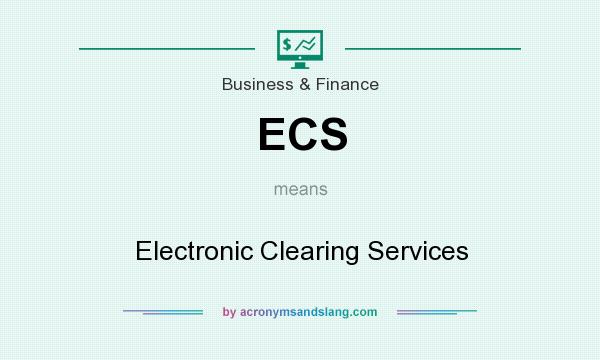 What does ECS mean? It stands for Electronic Clearing Services