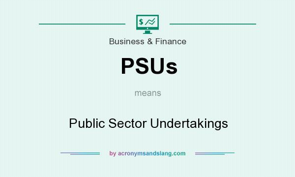 What does PSUs mean? It stands for Public Sector Undertakings