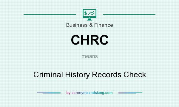 What does CHRC mean? It stands for Criminal History Records Check