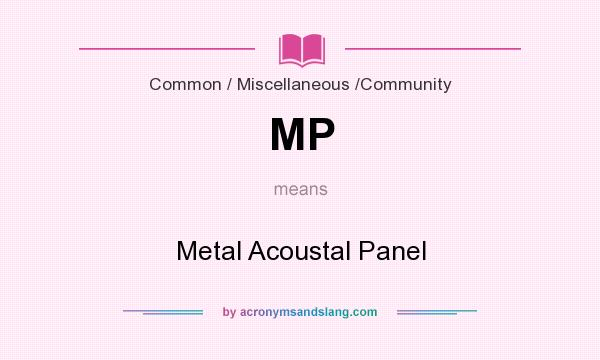 What does MP mean? It stands for Metal Acoustal Panel