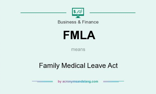 What does FMLA mean? It stands for Family Medical Leave Act