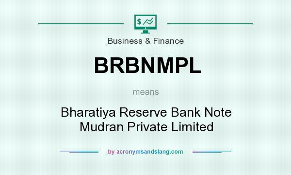 What does BRBNMPL mean? It stands for Bharatiya Reserve Bank Note Mudran Private Limited