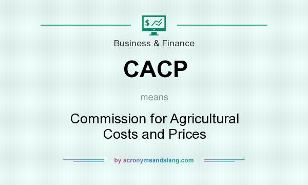 What does CACP mean? It stands for Commission for Agricultural Costs and Prices