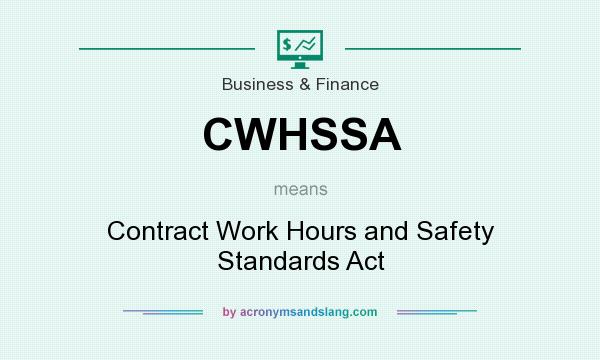 What does CWHSSA mean? It stands for Contract Work Hours and Safety Standards Act