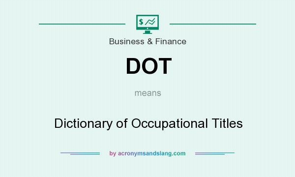 What does DOT mean? It stands for Dictionary of Occupational Titles