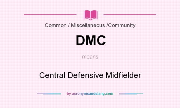 What does DMC mean? It stands for Central Defensive Midfielder
