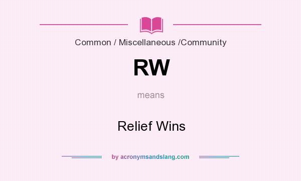 What does RW mean? It stands for Relief Wins