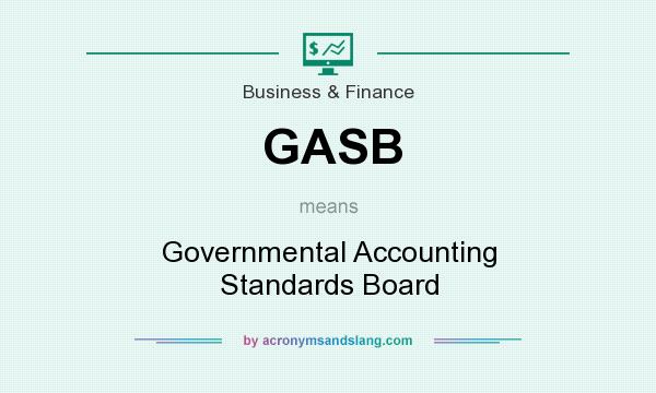 What does GASB mean? It stands for Governmental Accounting Standards Board