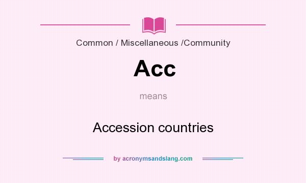 What does Acc mean? It stands for Accession countries