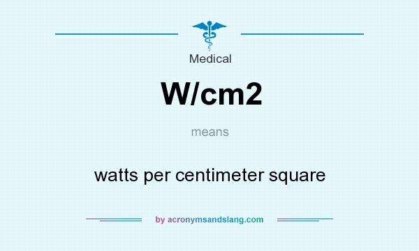What does W/cm2 mean? It stands for watts per centimeter square