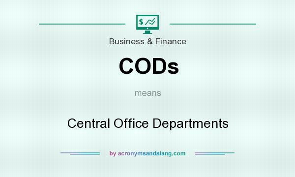 What does CODs mean? It stands for Central Office Departments