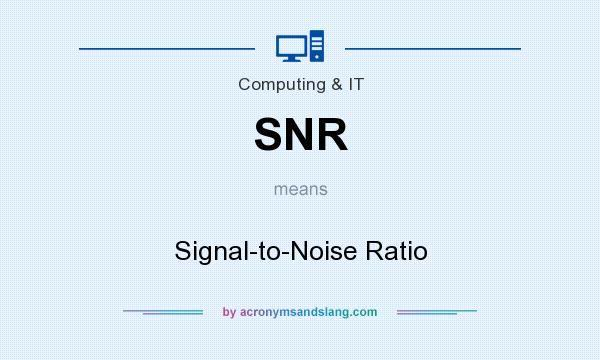 What does SNR mean? It stands for Signal-to-Noise Ratio