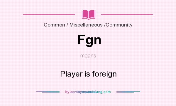 What does Fgn mean? It stands for Player is foreign