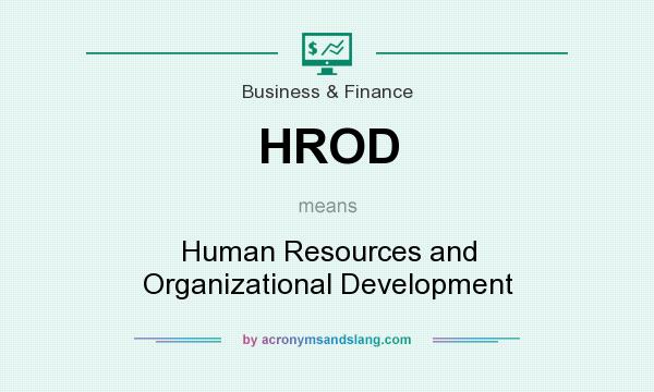 What does HROD mean? It stands for Human Resources and Organizational Development