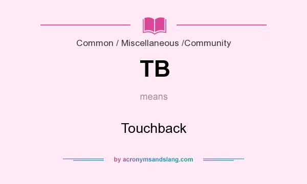 What does TB mean? It stands for Touchback
