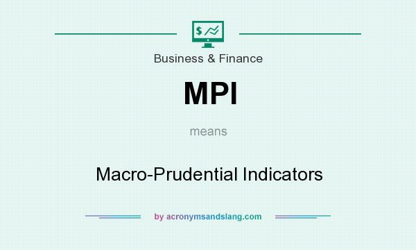 What does MPI mean? It stands for Macro-Prudential Indicators